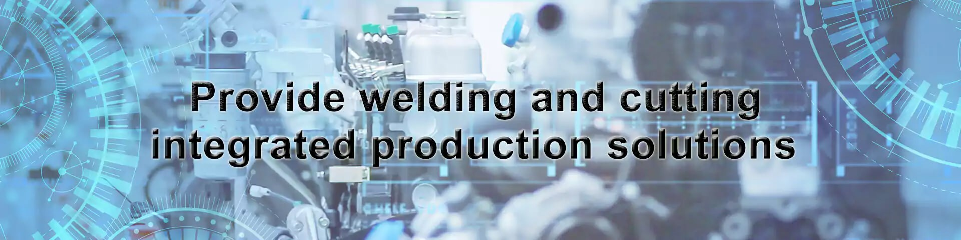 Provide welding and cutting integrated production solutions